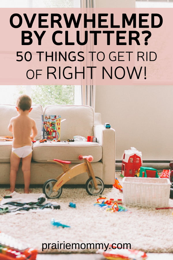 Overwhelmed by clutter? Here's 50 things to get rid of RIGHT NOW!