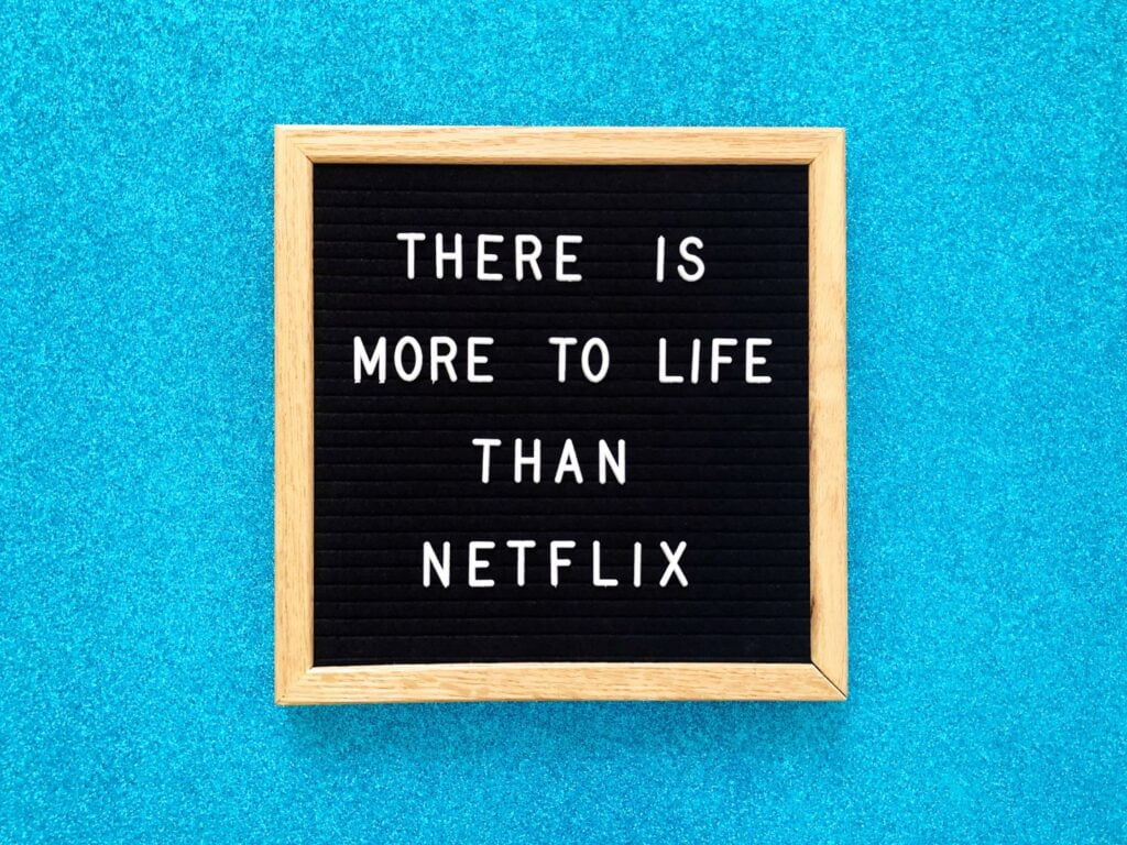 """Sign that says """"there is more to life than Netflix"""""""